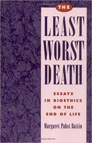 the least worst death essays in bioethics on the end of life the least worst death essays in bioethics on the end of life monographs in epidemiology and 1st edition