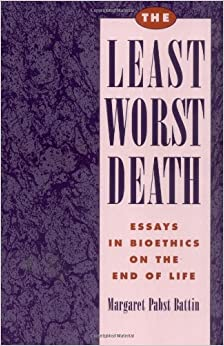 the least worst death essays in bioethics on the end of life  the least worst death essays in bioethics on the end of life monographs in epidemiology and