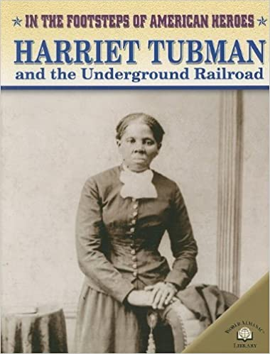Harriet Tubman and the Underground Railroad (In the Footsteps of American Heroes) by Dan Stearns (2005-12-15)