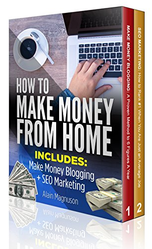 How To Make Money From Home: 2 Manuscripts - Make Money Blogging: A Proven Method to 6 Figures A Year + SEO Marketing: How to Rank #1 When You Are Just an Average Joe (Best Freelance Writing Sites)