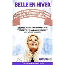 Belle en Hiver : le Guide Mode du Vêtement femme grande taille spécial Froid et Neige, par Ma-Grande-Taille.com (Conseils et Astuces des Experts de Ma-Grande-Taille.com t. 3) (French Edition)