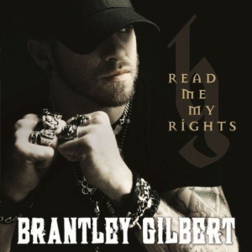 Brantley Gilbert - Read Me My Rights - Zortam Music