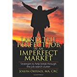 Land the Perfect Job In an Imperfect Market: Strategies to help break through the job search clutter
