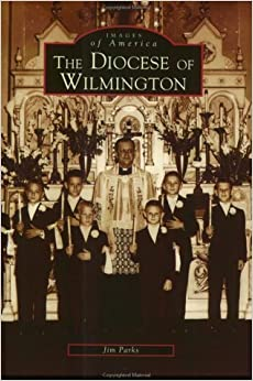 Diocese of Wilmington, The (Images of America) by Jim Parks (2001-08-01)