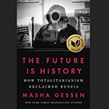 The Future Is History: How Totalitarianism Reclaimed Russia Audiobook by Masha Gessen Narrated by Masha Gessen