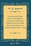 Amazon / Forgotten Books: Longstreth s Seed Annual and Bargain Catalog of Standard Garden Seeds, Flower Seeds, Gladiolus and Tuberose Bulbs, Etc., 1899 Classic Reprint (W B Longstreth)
