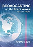 Broadcasting on the Short Waves, 1945 to Today, Jerome S. Berg, 0786436743
