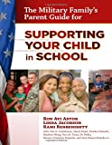The Military Family's Parent Guide for Supporting Your Child in School, Astor, Ron Avi and Jacobson, Linda, 0807753688