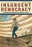 Insurgent Democracy: The Nonpartisan League in North American Politics
