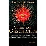 """Verbotene Geschichte: Die gro�en Geheimnisse der Menschheit und was die Wissenschaft uns verschwiegen hatvon """"Lars A. Fischinger"""""""