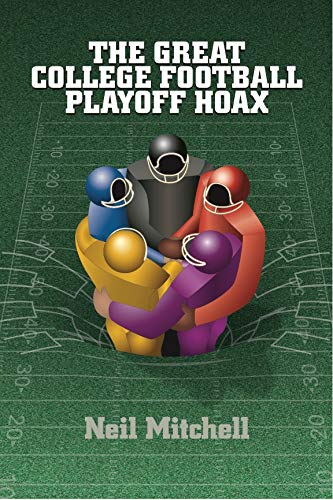 - The Great College Football Playoff Hoax
