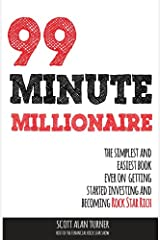 99 Minute Millionaire: The Simplest and Easiest Book Ever on Getting Started Investing and Becoming Rock Star Rich Paperback