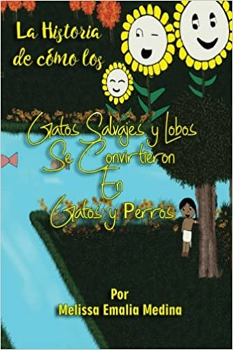 La historia de como los gatos salvajes y lobos se convirtieron en gatos y perros (Spanish Edition): Melissa Emalia Medina: 9781717160935: Amazon.com: Books