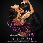 Hate to Want You: Forbidden Hearts | Alisha Rai