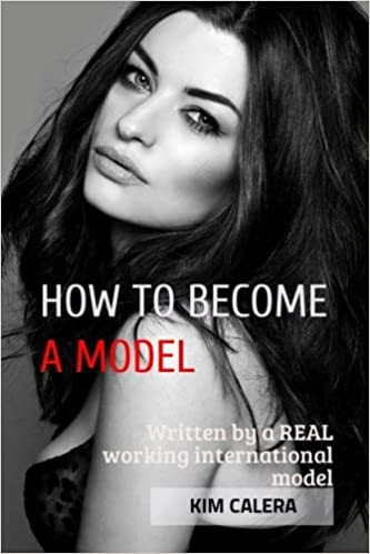 How to become a model written by a real working international how to become a model written by a real working international model kim calera amazon kim calera 9781515128366 books ccuart Gallery