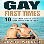 Gay First Times: 10 Gay Men Share Their First Time with a Man | Clark Wilder