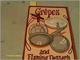 Crepes and Flaming Desserts by Irena Chalmers (1976-01-01)