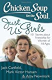 chicken soup for the soul for men - Chicken Soup for the Soul: Just Us Girls: 101 Stories about Friendship for Women of All Ages