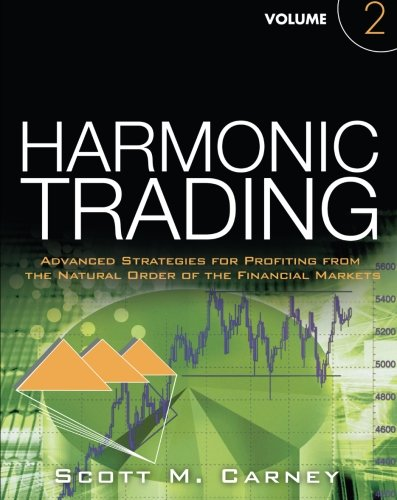 Harmonic Trading, Volume Two: Advanced Strategies for Profiting from the Natural Order of the Financial Markets by FT Press