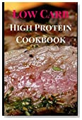 Low Carb High Protein Cookbook: Delicious Low Carb High Protein Recipes For Burning Fat (High Protein Low Carb Recipes)