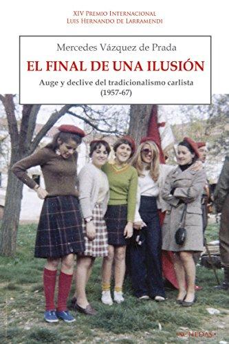 El final de una ilusión: Auge y declive del tradicionalismo carlista (1957-1967) (Colección Luis Hernando de Larramendi. Historia del Carlismo nº 3) (Spanish Edition) (Prada Auge)