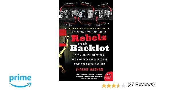 Rebels on the backlot six maverick directors and how they rebels on the backlot six maverick directors and how they conquered the hollywood studio system ps sharon waxman 9780060540180 amazon books fandeluxe Images