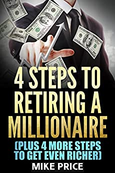 Four Steps to Retiring a Millionaire: Plus Four More Steps to Get Even Richer (Right Price Series) by [Price, Mike]