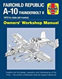 Fairchild Republic A-10 Thunderbolt II Manual: 1972 to date (all marks) (Haynes Owner's Workshop Manual)