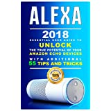 Alexa: 2018 Essential User Guide to Unlock the True Potential of your Amazon Echo devices with additional 55 Tips and Tricks (2018 Alexa Manual)