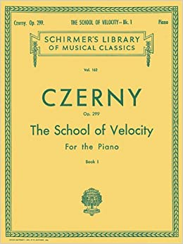 Czerny: School of Velocity for the Piano, Op. 299 - Book 1 (Schirmer's Library Of Musical Classics, Vol. 162)