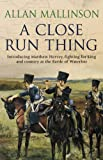 A Close Run Thing by Allan Mallinson front cover