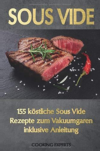 Sous Vide: 155 köstliche Sous Vide Rezepte zum Vakuumgaren inklusive Anleitung. Das neue Sous-Vide Kochbuch für alle Sterneköche zuhause! Zartes Fleisch, knackiges Gemüse, süße Desserts uvm.!: Amazon.es: Experts, Cooking, Rauch, Victor: Libros