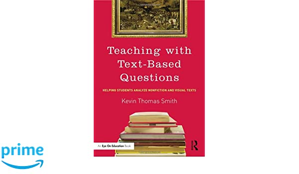 Amazon teaching with text based questions helping students amazon teaching with text based questions helping students analyze nonfiction and visual texts eye on education books 9780415744041 kevin thomas fandeluxe Choice Image