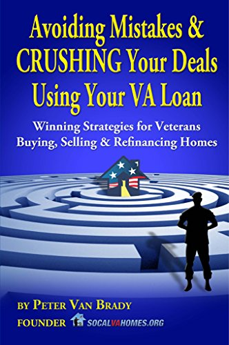 Avoiding Mistakes & CRUSHING Your Deals Using Your VA Loan: Winning Strategies for Veterans Buying, Selling & Refinancing Homes by [Brady, Peter Van]