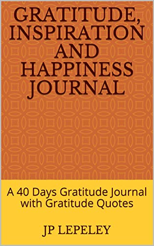 Gratitude, Inspiration and Happiness Journal: A 40 Days