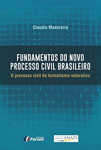 Fundamentos do novo Processo Civil Brasileiro: o processo civil do formalismo-valorativo
