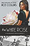 The White Rose: In the President's Service: Book 12 (Volume 12)