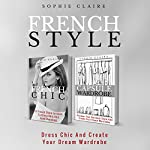 French Style: Dress Chic and Create Your Dream Wardrobe | Sophie Claire