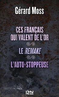 Ces Français qui valent de l'or suivis de Le remake et L'auto-stoppeuse par Gérard Moss