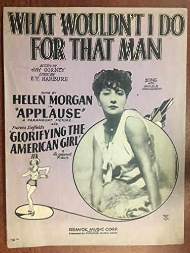 WHAT WOULDN'T I DO FOR THAT MAN (1929Jay Gorney SHEET MUSIC) excellent condition, as featured by Helen Morgan in the film APPLAUSE (pictured)