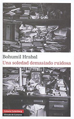 Una soledad demasiado ruidosa, de Bohumil Hrabal - Libros sobre bibliofilia