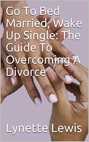 Download for free Go To Bed Married, Wake Up Single: The Guide To Overcoming A Divorce