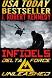 """""""Infidels - A Delta Force Unleashed Thriller Book #2 (Delta Force Unleashed Thrillers) (Volume 2)"""" av J. Robert Kennedy"""