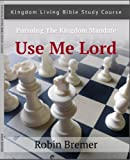 Use Me Lord (Kingdom Living Bible Study Course Book 3)
