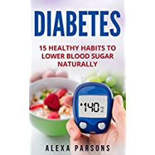 Diabetes: 15 Healthy Habits to Lower Blood Sugar Naturally