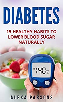 Download for free Diabetes: 15 Healthy Habits to Lower Blood Sugar Naturally
