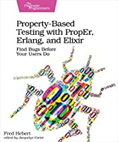 Property-Based Testing with PropEr, Erlang, and Elixir: Find Bugs Before Your Users Do Front Cover