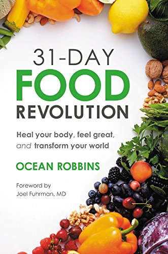 31-Day Food Revolution: Heal Your Body, Feel Great, and Transform Your World by Ocean Robbins
