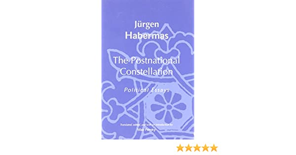 The Postnational Constellation: Political Essays (Studies in Contemporary German Social Thought)
