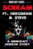 Scream Ft. Herobrine and Steve: a Minecraft Horror Story, Minecraft Books, 1497475201